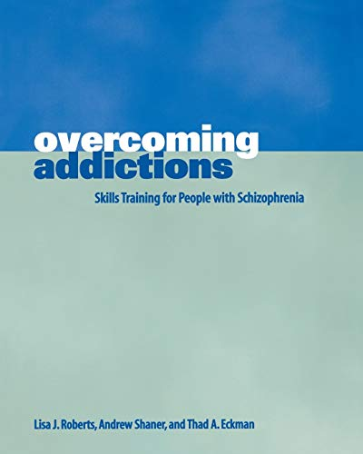 Overcoming Addictions: Skills Training for People with: Eckman Ph. D.,