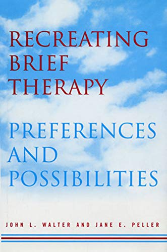 Recreating Brief Therapy: Preferences and Possibilities (Norton: Jane E. Peller,
