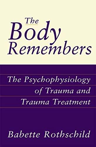 9780393703276: The Body Remembers the Body Remembers: The Psychophysiology of Trauma and Trauma Treatment the Psychophysiology of Trauma and Trauma Treatment (Norton Professional Book)