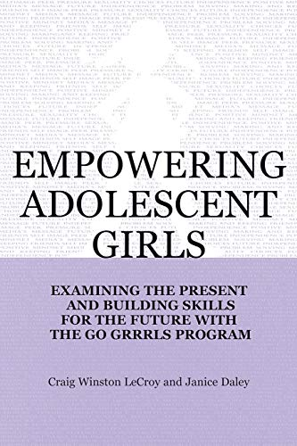Empowering Adolescent Girls: Examining the Present and: Craig Winston Lecroy,