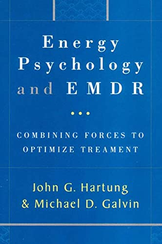 Energy Psychology and EMDR: Combining Forces to: Galvin Ph. D.,