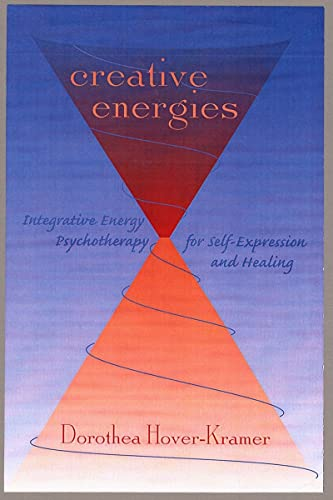 9780393703849: Creative Energies: Integrative Energy Psychotherapy for Self-Expression and Healing (The Norton Energy Psychology Series)