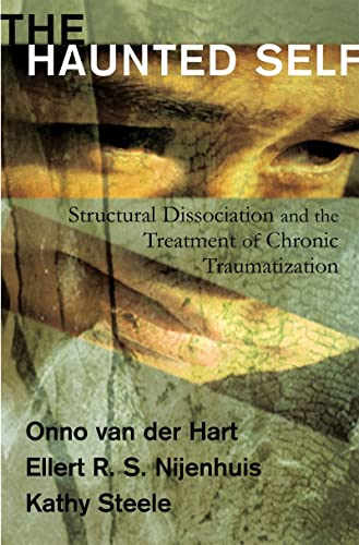 9780393704013: The Haunted Self: Structural Dissociation and the Treatment of Chronic Traumatization (Norton Series on Interpersonal Neurobiology)