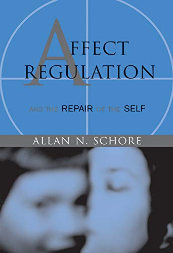 Affect Regulation and the Repair of the: Schore Ph.D., Allan