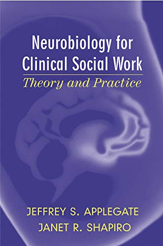 Neurobiology for Clinical Social Work: Theory and: Applegate Ph.D., Jeffrey