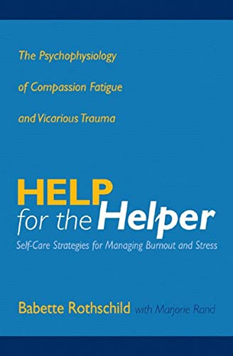 9780393704228: Help for the Helper: The Psychophysiology of Compassion Fatigue and Vicarious Trauma (Norton Professional Books (Hardcover))