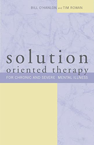 Solution-Oriented Therapy for Chronic and Severe Mental: O'Hanlon, Bill