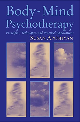 9780393704419: Body-Mind Psychotherapy: Principles, Techniques, and Practical Applications