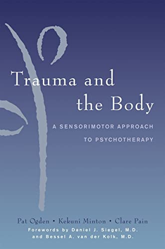 9780393704570: Trauma and the Body: A Sensorimotor Approach to Psychotherapy (Norton Series on Interpersonal Neurobiology)