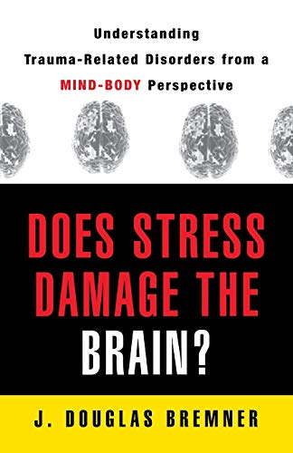 9780393704747: Does Stress Damage the Brain?: Understanding Trauma-Related Disorders from a Mind-Body Perspective