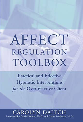 9780393704952: Affect Regulation Toolbox: Practical and Effective Hypnotic Interventions for the Over-Reactive Client