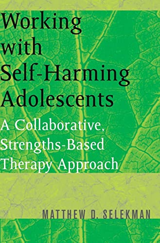 9780393704990: Working with Self-Harming Adolescents: A Collaborative, Strengths-Based Therapy Approach (Norton Professional Books (Paperback))