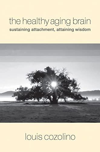 9780393705133: The Healthy Aging Brain: Sustaining Attachment, Attaining Wisdom (Norton Series on Interpersonal Neurobiology)