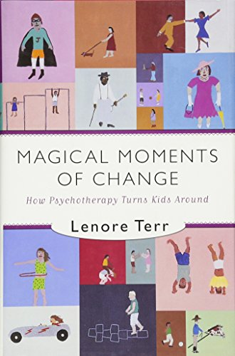 Magical Moments of Change - How Psychotherapy Turns Kids Around: Terr, Lenore