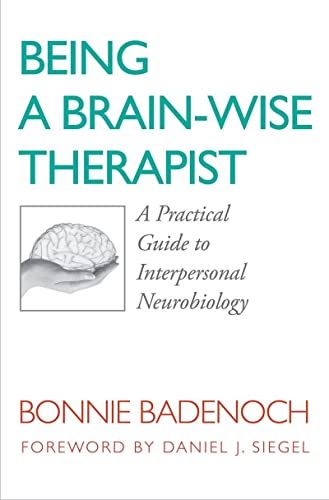9780393705546: Being a Brain-Wise Therapist: A Practical Guide to Interpersonal Neurobiology (Norton Series on Interpersonal Neurobiology)