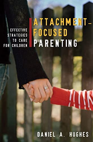 9780393705553: Attachment-Focused Parenting: Effective Strategies to Care for Children (Norton Professional Books (Hardcover))