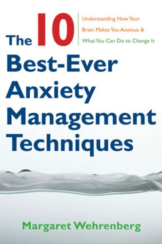 9780393705560: The 10 Best-Ever Anxiety Management Techniques: Understanding How Your Brain Makes You Anxious and What You Can Do to Change It