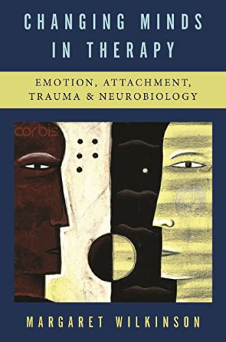 9780393705614: Changing Minds in Therapy: Emotion, Attachment, Trauma, and Neurobiology