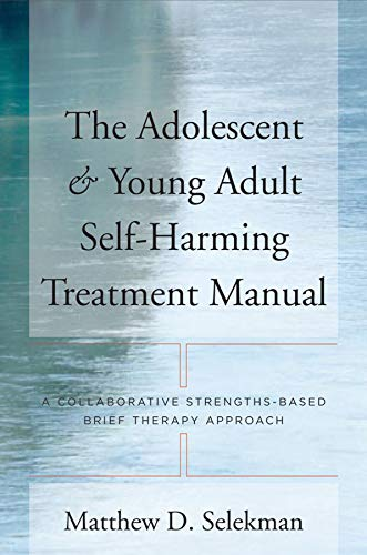 9780393705676: The Adolescent & Young Adult Self-Harming Treatment Manual: A Collaborative Strengths-Based Brief Therapy Approach