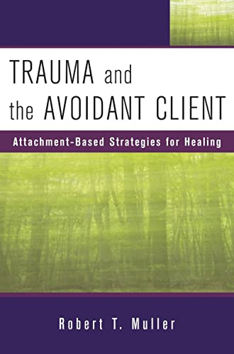 Trauma and the Avoidant Client: Attachment-Based Strategies for Healing (Hardcover): Robert T. ...