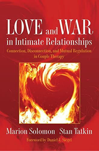 9780393705751: Love and War in Intimate Relationships: Connection, Disconnection, and Mutual Regulation in Couple Therapy (Norton Series on Interpersonal Neurobiology)