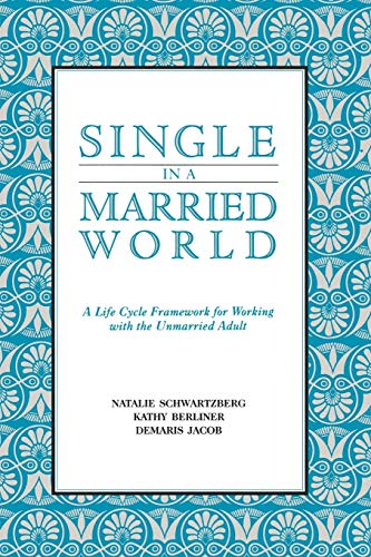 9780393705805: Single in a Married World: A Life Cycle Framework for Working with the Unmarried Adult