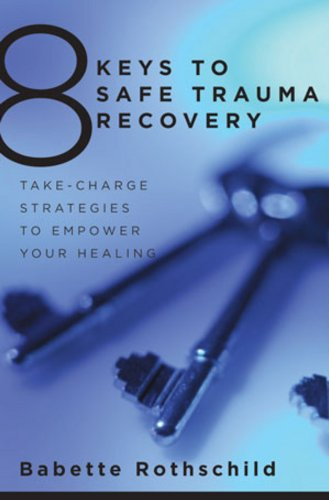 9780393706055: 8 Keys to Safe Trauma Recovery: Take-charge Strategies to Empower Your Healing (8 Keys to Mental Health): 0