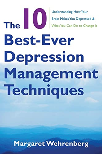 9780393706291: The 10 Best-Ever Depression Management Techniques: Understanding How Your Brain Makes You Depressed and What You Can Do to Change It