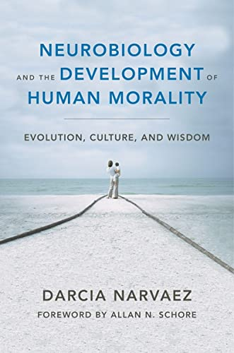 9780393706550: Neurobiology and the Development of Human Morality: Evolution, Culture, and Wisdom (Norton Series on Interpersonal Neurobiology)