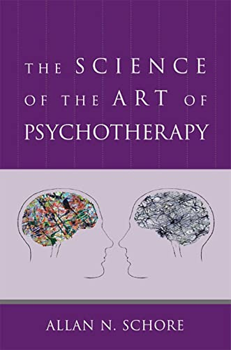 The Science of the Art of Psychotherapy: Schore Ph.D., Allan