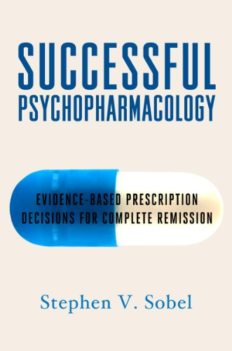 9780393706680: Successful Psychopharmacology: Evidence-Based Prescription Decisions for Complete Remission