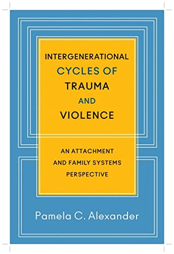 Intergenerational Cycles of Trauma and Violence: An Attachment and Family Systems Perspective: ...
