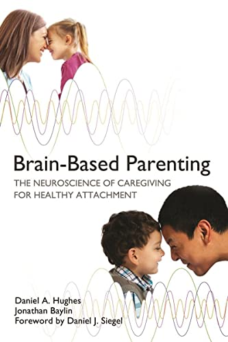 9780393707281: Brain-Based Parenting: The Neuroscience of Caregiving for Healthy Attachment (Norton Series on Interpersonal Neurobiology)