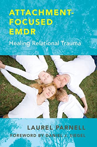 9780393707458: Attachment-Focused EMDR: Healing Relational Trauma