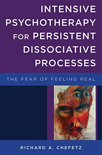 9780393707526: Intensive Psychotherapy for Persistent Dissociative Processes: The Fear of Feeling Real