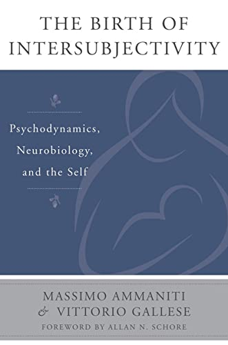 9780393707632: The Birth of Intersubjectivity: Psychodynamics, Neurobiology, and the Self (The Norton Series on Interpersonal Neurobiology)