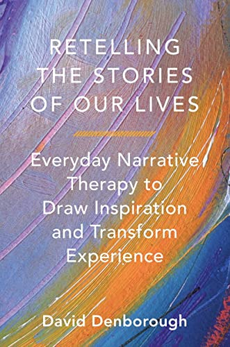9780393708158: Retelling the Stories of Our Lives: Everyday Narrative Therapy to Draw Inspiration and Transform Experience