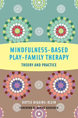 Mindfulness-Based Play-Family Therapy: Theory and Practice: Higgins-Klein, Dottie