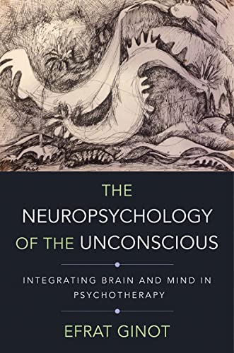 9780393709018: The Neuropsychology of the Unconscious: Integrating Brain and Mind in Psychotherapy (Norton Series on Interpersonal Neurobiology)