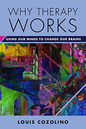 9780393709056: Why Therapy Works: Using Our Minds to Change Our Brains