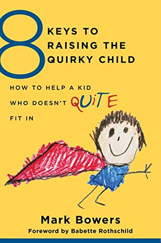9780393709209: 8 Keys to Raising the Quirky Child: How to Help a Kid Who Doesn't (Quite) Fit in (8 Keys to Mental Health)