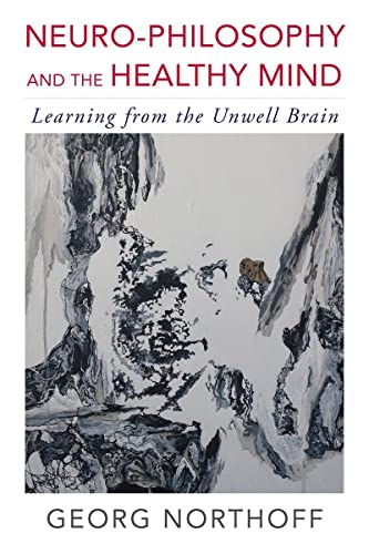 9780393709384: Neuro-Philosophy and the Healthy Mind: Learning from the Unwell Brain