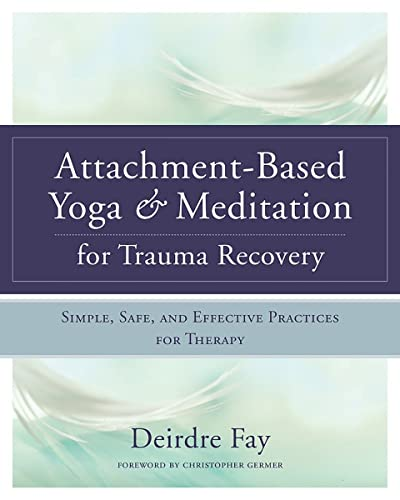 9780393709902: Attachment-Based Yoga & Meditation for Trauma Recovery: Simple, Safe, and Effective Practices for Therapy