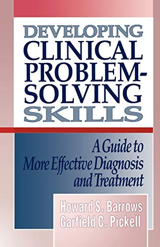 Developing Clinical Problem-Solving Skills: A Guide To: Barrows, Howard S.;