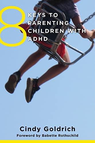 8 Keys to Parenting Children with ADHD: Goldrich, Cindy; Rothschild, Babette