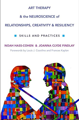 9780393710748: Art Therapy and the Neuroscience of Relationships, Creativity, and Resiliency: Skills and Practices (Norton Series on Interpersonal Neurobiology)