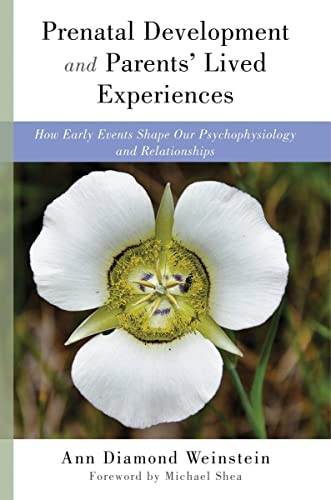 9780393711066: Prenatal Development and Parents' Lived Experiences: How Early Events Shape Our Psychophysiology and Relationships (Norton Series on Interpersonal Neurobiology)