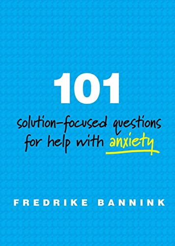 101 Solution-Focused Questions for Help with Anxiety: Bannink, Fredrike