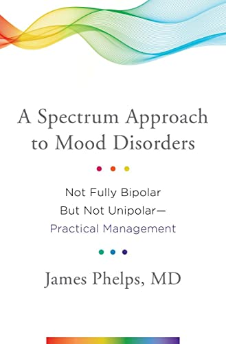 9780393711462: A Spectrum Approach to Mood Disorders: Not Fully Bipolar But Not Unipolar--Practical Management