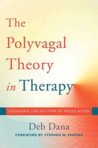 9780393712377: The Polyvagal Theory in Therapy: Engaging the Rhythm of Regulation: 0 (Norton Series on Interpersonal Neurobiology)